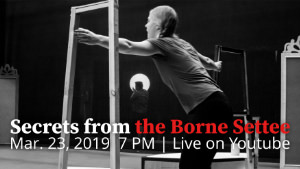 Secrets from the Borne Settee. March 23, 2019, 7 PM. Live on Youtube.